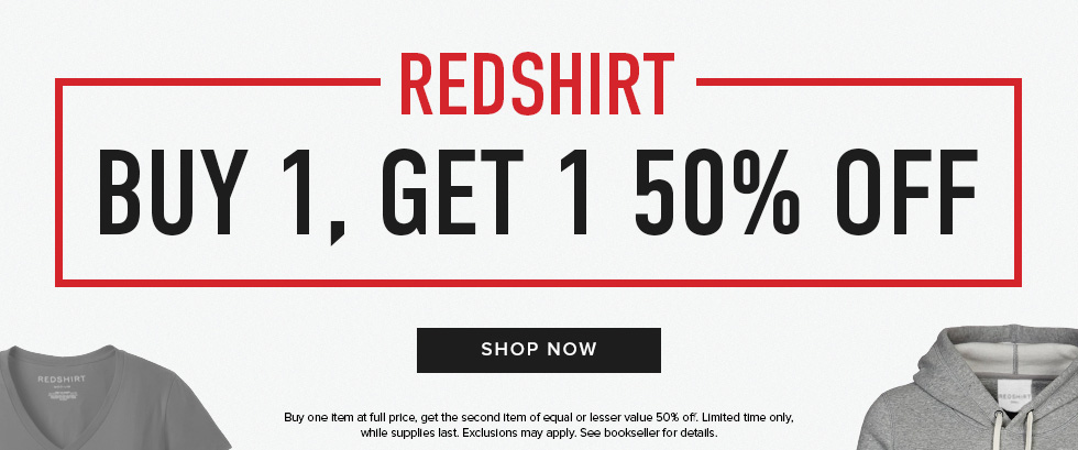 Picture of shirts. Redshirt: Buy 1, get 1 50% off. Buy one item at full price, get the second item of equal or lesser value at 50% off. Limited time only, while supplies last. Exclusions may apply. See bookseller for details. Click to shop now.